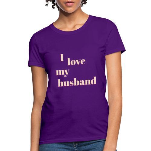 I love my husband - Women's T-Shirt