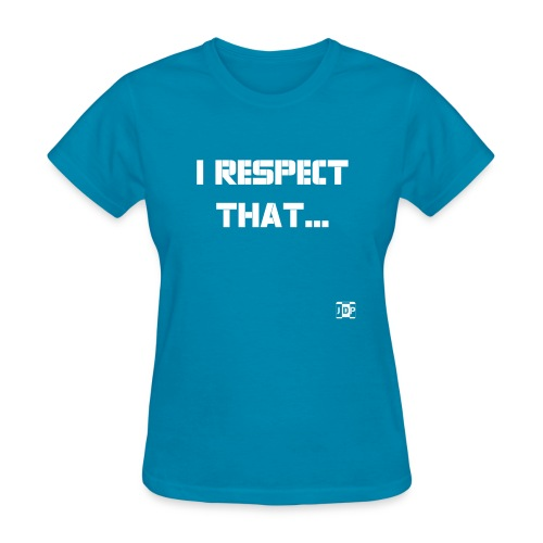 I respect that (just word - Women's T-Shirt