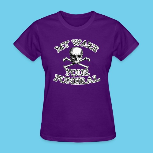 My Wake Your Funeral - Women's T-Shirt