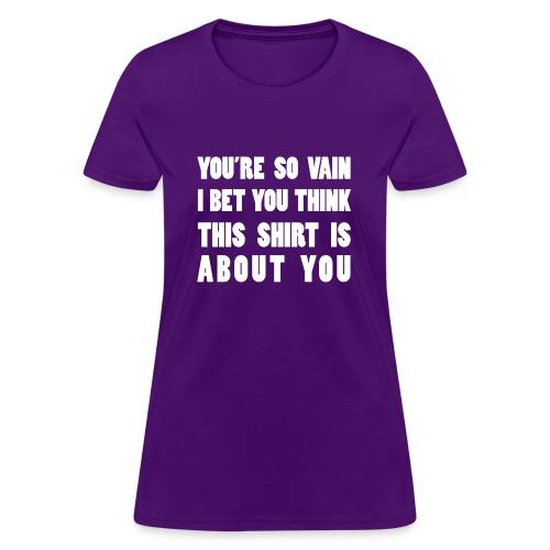You're So Vain - Women's T-Shirt