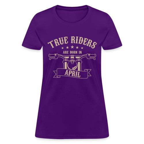 True Riders are born in April - Women's T-Shirt