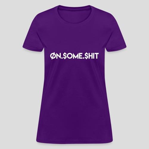 ON SOME SHIT Logo (White Logo Only) - Women's T-Shirt