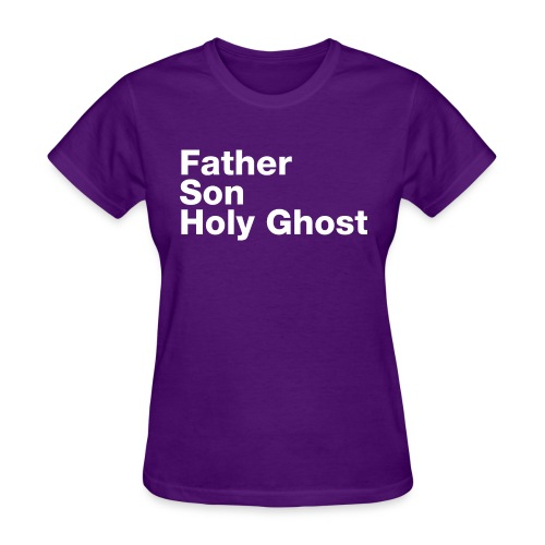 Father Son Holy Ghost - Women's T-Shirt