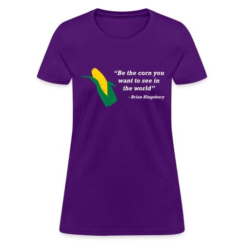 Be The Corn - Women's T-Shirt