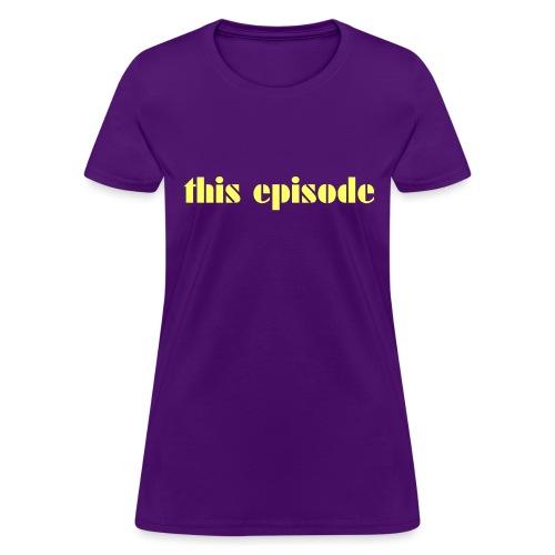 This Episode - Women's T-Shirt