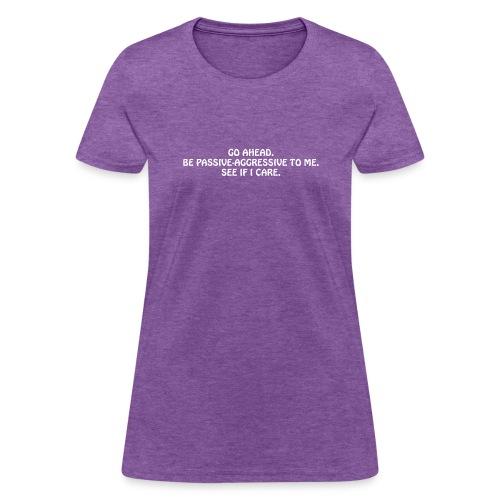 PassiveAggressive - Women's T-Shirt