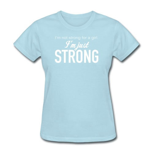 Strong for a Girl - Women's T-Shirt