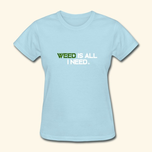 WEED IS ALL I NEED - T-SHIRT - HOODIE - CANNABIS - Women's T-Shirt