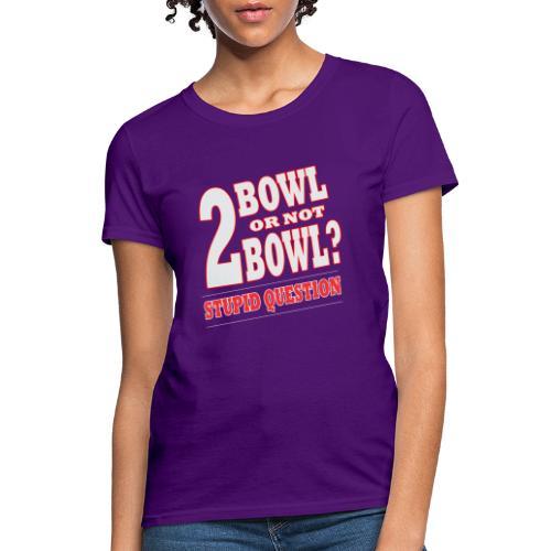 Bowling Tshirt Gift Bowl Or Not - Women's T-Shirt