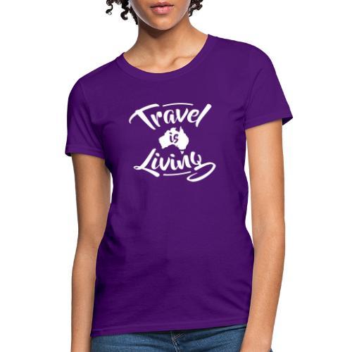 Travel is Living - Women's T-Shirt