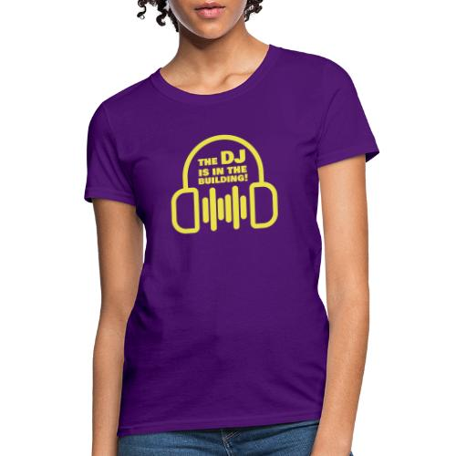 The DJ is in the Building - Women's T-Shirt