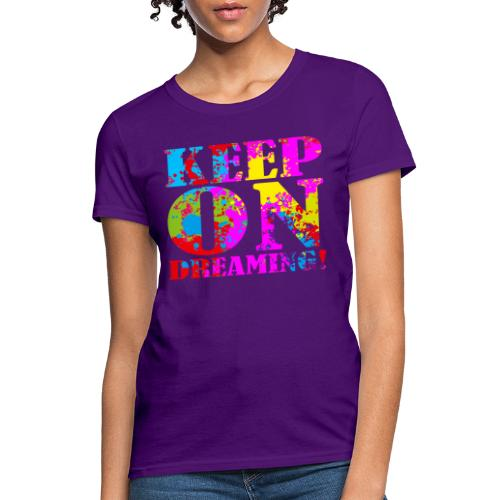 Keep on Dreaming - Women's T-Shirt