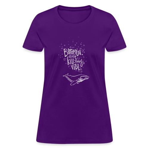 Bitumen Don't Kill My Vibe - No Pipelines - Women's T-Shirt