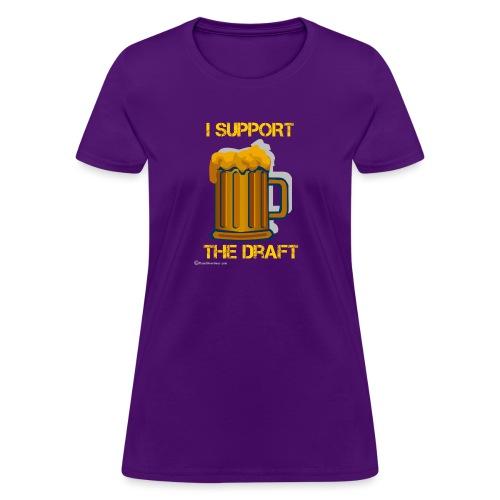 I Support The Draft T-Shi - Women's T-Shirt