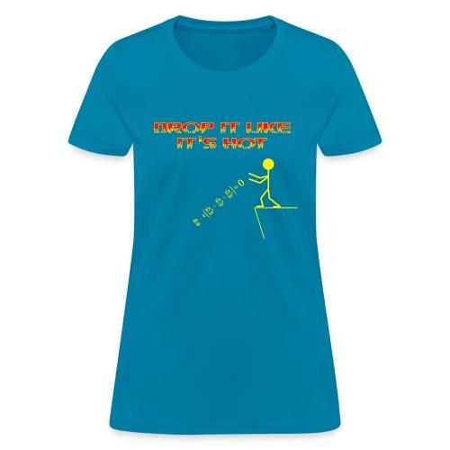 drop it like its hot - Women's T-Shirt