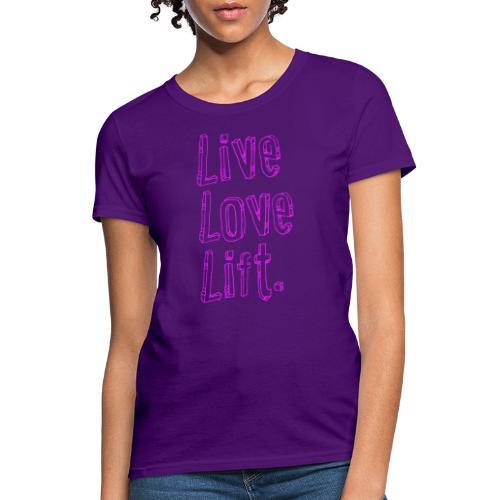 live love lift - Women's T-Shirt