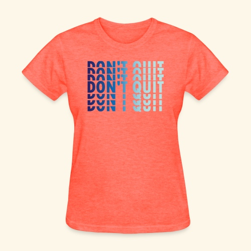DON'T QUIT #1 - Women's T-Shirt