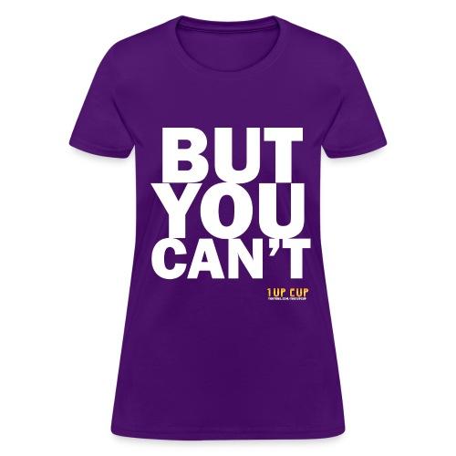 BUT YOU CAN'T - Women's T-Shirt