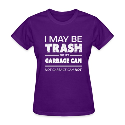 Funny May Be Trash But It's Garbage CAN not Can't - Women's T-Shirt