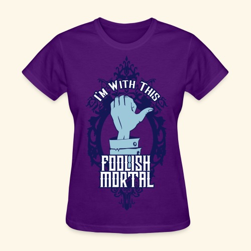 I'm With This Foolish Mortal - Women's T-Shirt