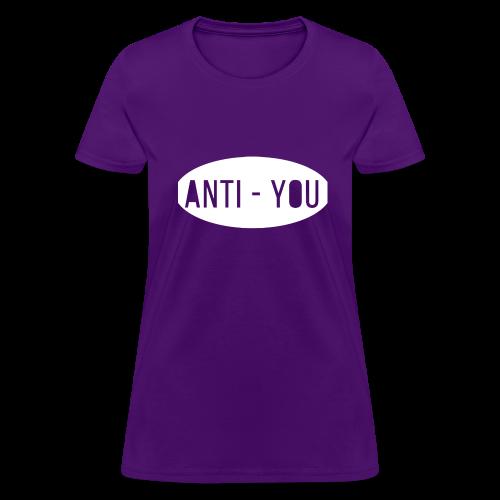 Anti - You - Women's T-Shirt