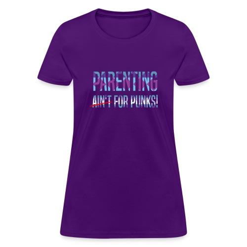 Parenting Ain't for Punks - Women's T-Shirt