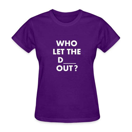 Who Let The D Out - Women's T-Shirt
