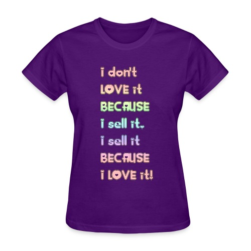 I don't ove it because I sell it... - Women's T-Shirt