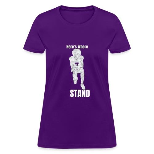 Here's Where I Stand - Women's T-Shirt