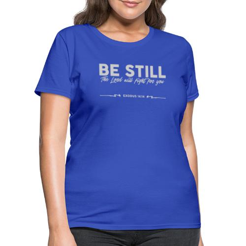 Be Still, the Lord will fight for you - Women's T-Shirt