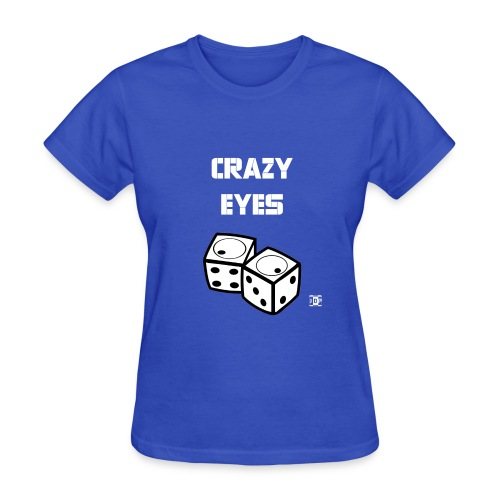 Crazy eyes Diceb final - Women's T-Shirt