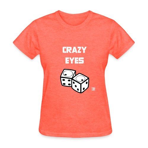 Crazy eyes Diceb final - Women's T-Shirt