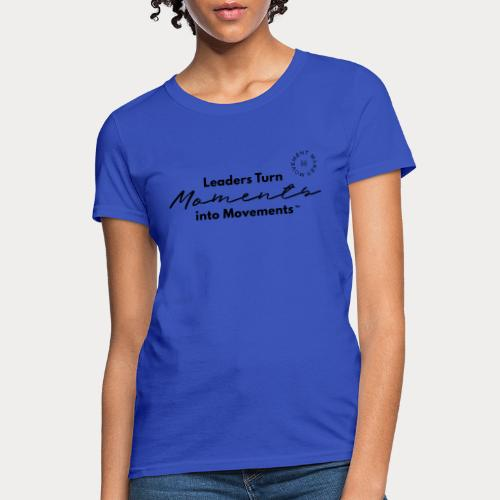 Leaders Turn Moments into Movements - Women's T-Shirt