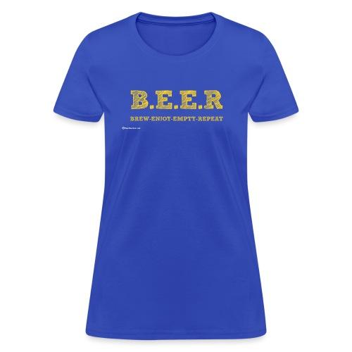 BEER Brew Enjoy Empty Repeat - Women's T-Shirt