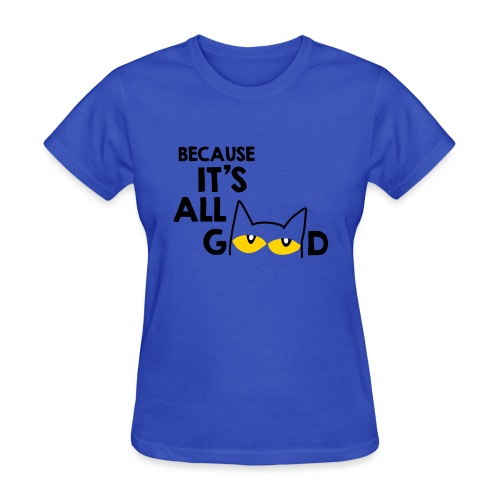 It's All Good Cat - Women's T-Shirt