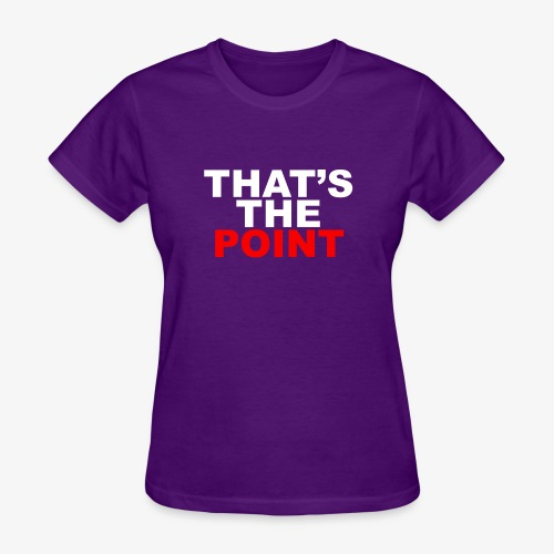 THAT'S THE POINT - Women's T-Shirt