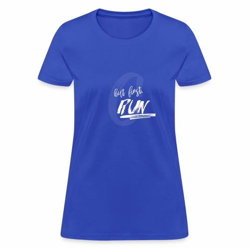 but first, RUN - Women's T-Shirt