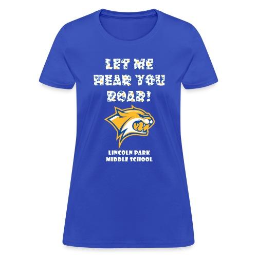 Let Me Hear You Roar - Women's T-Shirt
