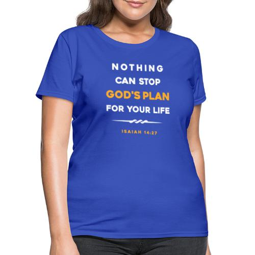 Nothing can stop God's plan for your life - Women's T-Shirt