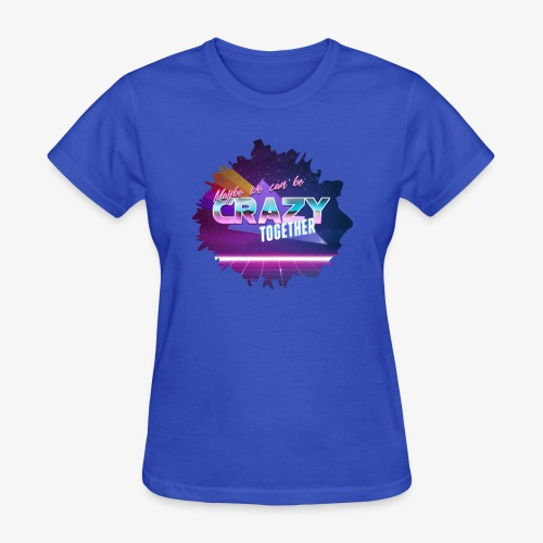 Maybe we can be CRAZY TOGETHER Splatter - Women's T-Shirt