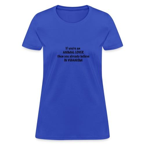If you're an animal lover, you're already vegan - Women's T-Shirt