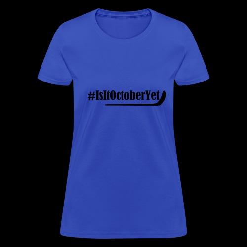 #IsItOctoberYet - Women's T-Shirt