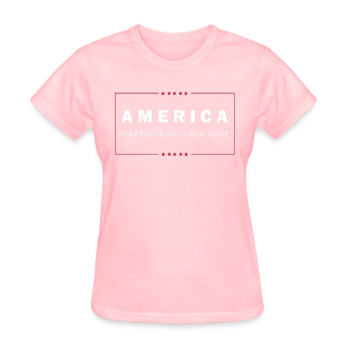 Make Presidents Great Again - Women's T-Shirt