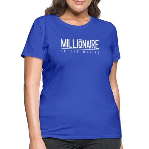 Millionaire in The Making - Women's T-Shirt