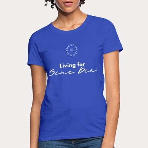 Living for Sine Die - Women's T-Shirt