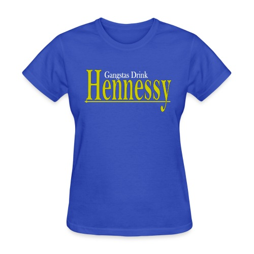 Gangsta Drink Henny - Women's T-Shirt