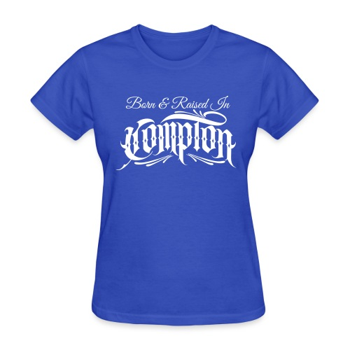 born and raised in Compton - Women's T-Shirt