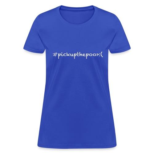 Pick up the poo dog shirt - Women's T-Shirt