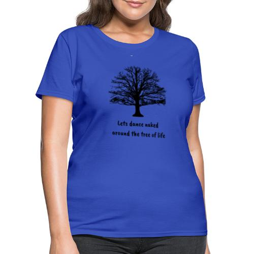 Lets dance naked around the tree of life - Women's T-Shirt