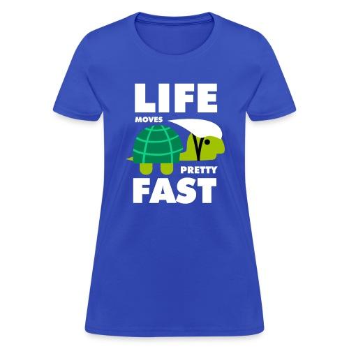 Life moves pretty fast - Women's T-Shirt